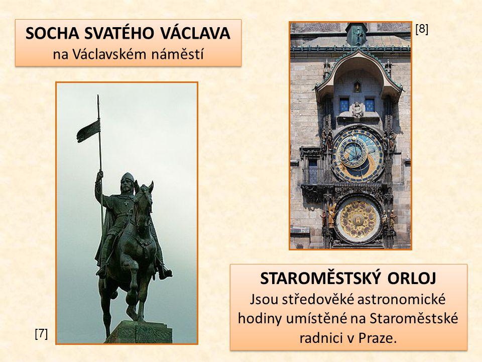 SOCHA SVATÉHO VÁCLAVA na Václavském náměstí SOCHA SVATÉHO VÁCLAVA na Václavském náměstí STAROMĚSTSKÝ ORLOJ Jsou středověké astronomické hodiny umístěn
