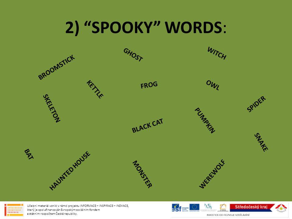 "2) ""SPOOKY"" WORDS: G H O S T F R O G W I T C H S K E L E T O N P U M P K I N S P I D E R O W L B L A C K C A T B A T S N A K E M O N S T E R H A U N T"