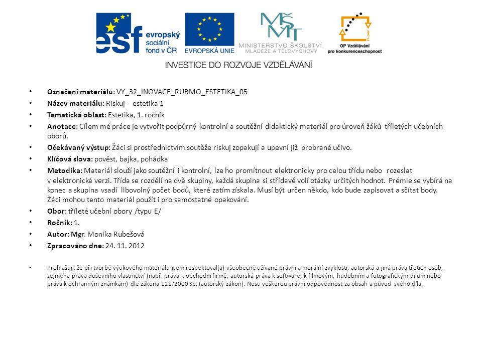 Označení materiálu: VY_32_INOVACE_RUBMO_ESTETIKA_05 Název materiálu: Riskuj - estetika 1 Tematická oblast: Estetika, 1. ročník Anotace: Cílem mé práce