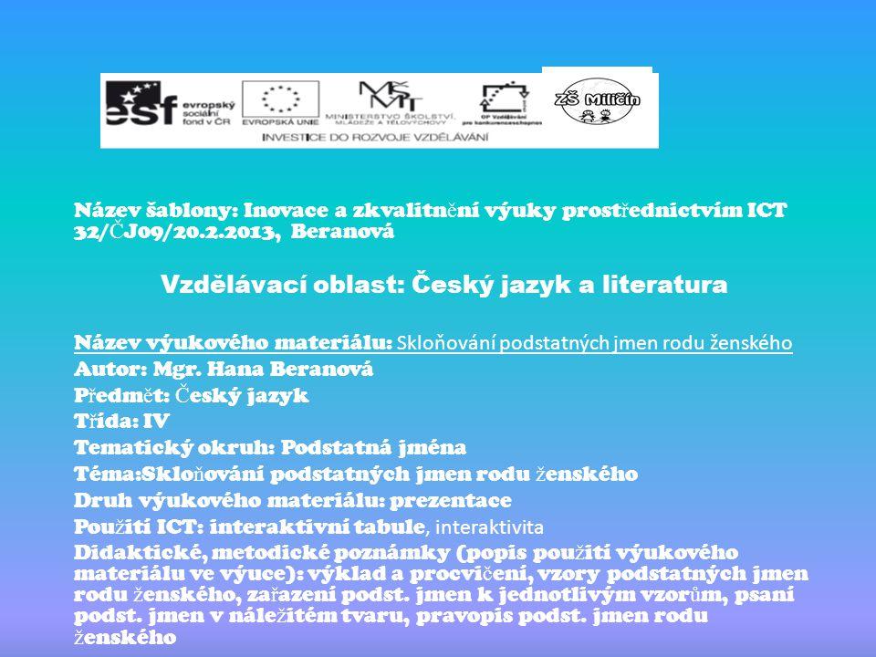 Název šablony: Inovace a zkvalitn ě ní výuky prost ř ednictvím ICT 32/ Č J09/20.2.2013, Beranová Vzdělávací oblast: Český jazyk a literatura Název výu