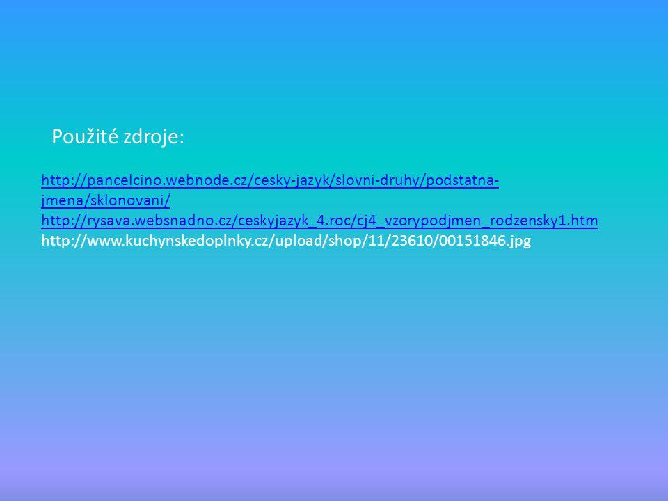 http://pancelcino.webnode.cz/cesky-jazyk/slovni-druhy/podstatna- jmena/sklonovani/ http://rysava.websnadno.cz/ceskyjazyk_4.roc/cj4_vzorypodjmen_rodzen