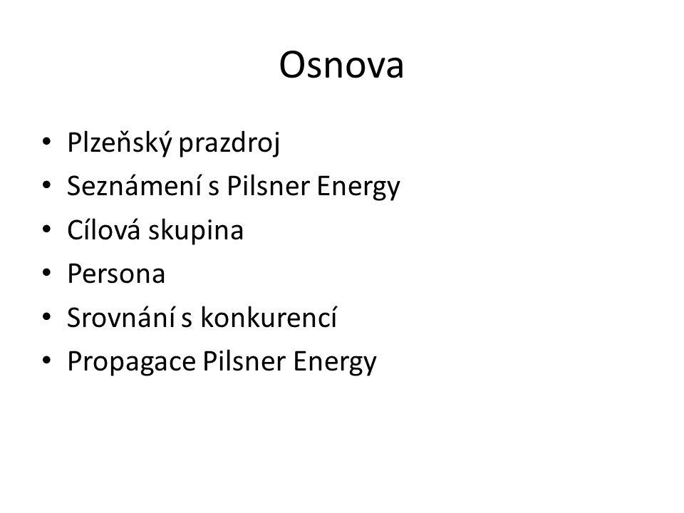 Osnova Plzeňský prazdroj Seznámení s Pilsner Energy Cílová skupina Persona Srovnání s konkurencí Propagace Pilsner Energy