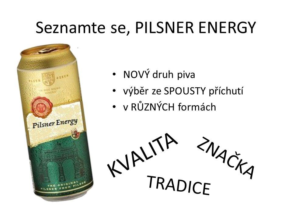 Seznamte se, PILSNER ENERGY NOVÝ druh piva výběr ze SPOUSTY příchutí v RŮZNÝCH formách KVALITA TRADICE ZNAČKA