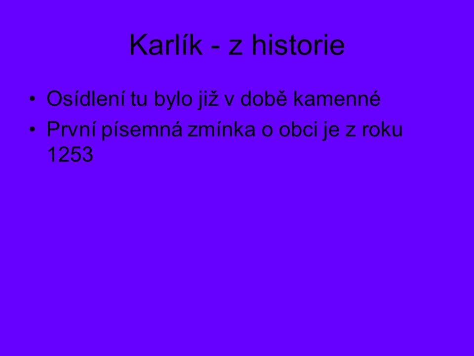 Karlík - z historie Osídlení tu bylo již v době kamenné První písemná zmínka o obci je z roku 1253