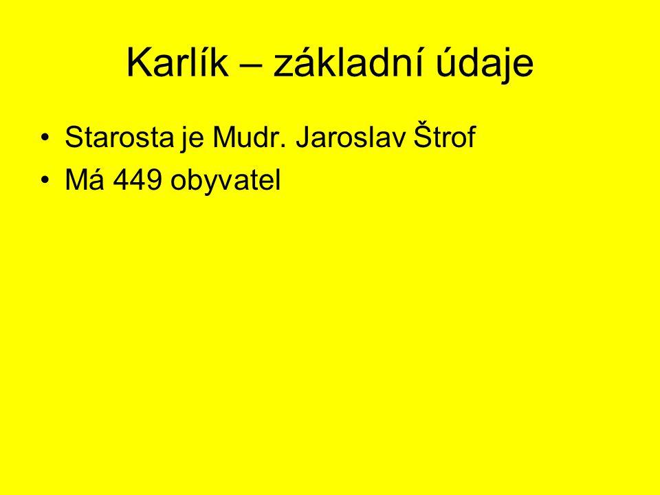 Karlík – základní údaje Starosta je Mudr. Jaroslav Štrof Má 449 obyvatel
