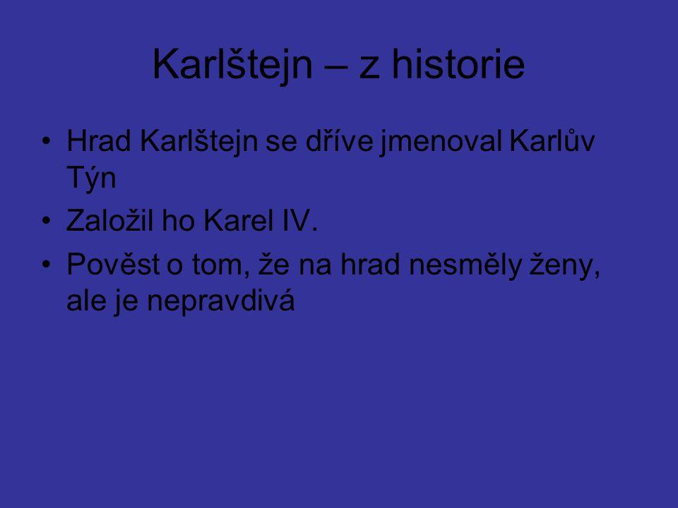Karlštejn – z historie Hrad Karlštejn se dříve jmenoval Karlův Týn Založil ho Karel IV.