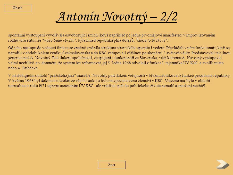 Antonín Novotný – 1/2 Hlavní představitel první krize komunistického režimu v Československu patřil ke generaci, která vyrůstala v první republice, do popředí KSČ se dostávala po bolševizaci v roce 1929 a k moci po 2.