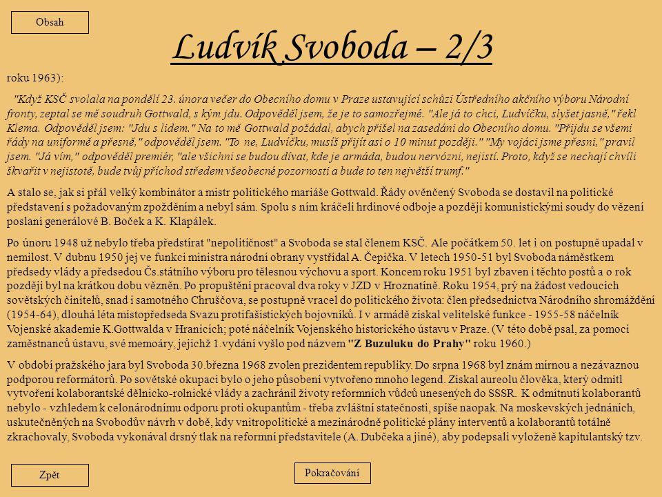 Ludvík Svoboda – 1/3 Za 1.světové války byl v čs.legiích v Rusku.