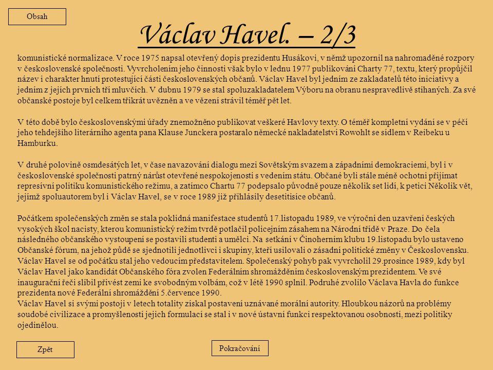 Václav Havel – 1/3 spisovatel a dramatik, jeden z prvních mluvčích Charty 77, vůdčí osobnost politických změn v listopadu 1989, poslední prezident Československa a první prezident České republiky Václav Havel vyrůstal ve známé pražské podnikatelsko-intelektuálské rodině, spjaté s českým kulturním a politickým děním dvacátých až čtyřicátých let.