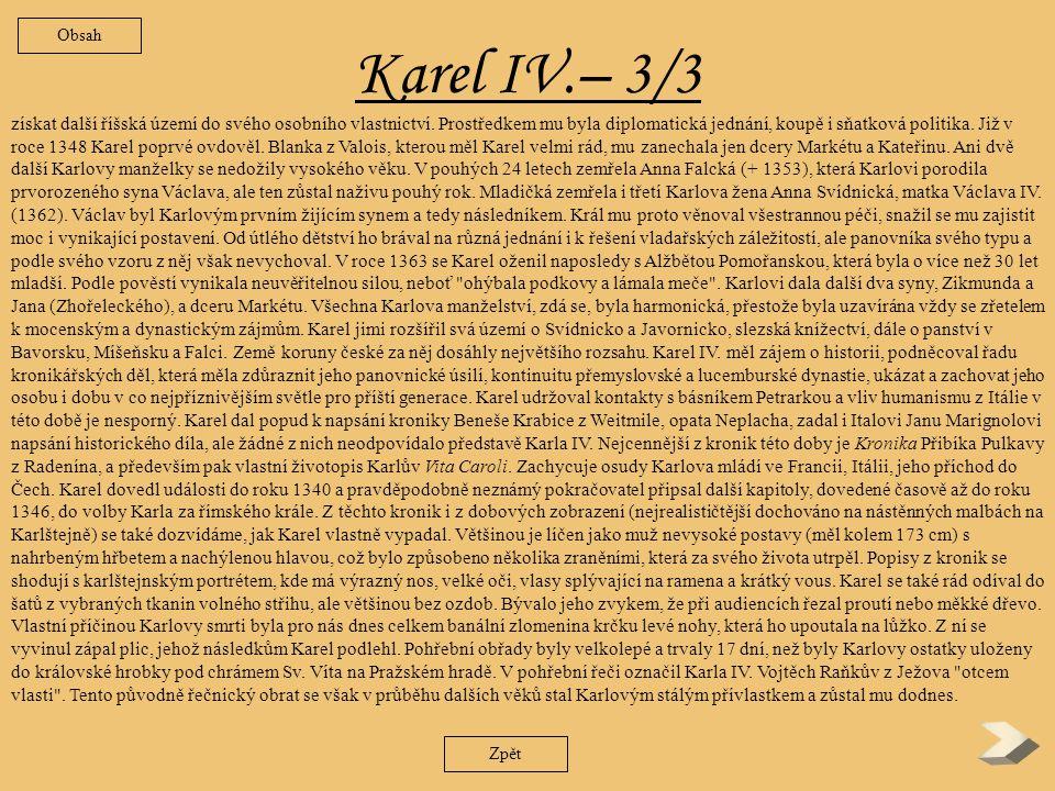 Karel IV.– 2/3 Zpět za počátek Karlovy koncepce českého státu, ale položil také základ řady institucí a významných staveb, z nichž mnohé nesou Karlovo jméno dodnes.