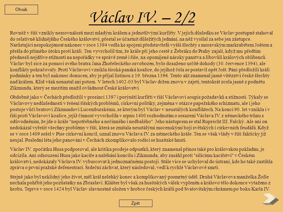 Václav IV.1/2 Dlouho a toužebně očekávaný dědic trůnu se narodil až v třetím manželství Karla IV.