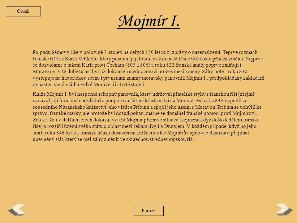Mojmír I.Po pádu Sámovy říše v polovině 7. století na celých 150 let mizí zprávy o našem území.