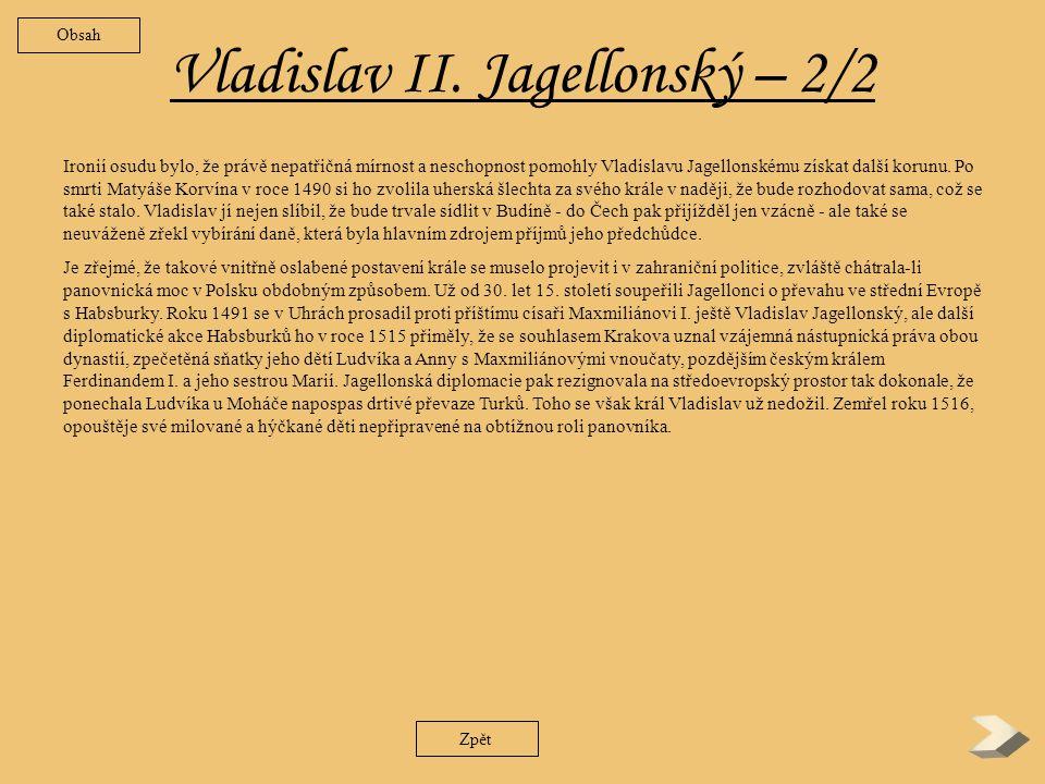 Vladislav II.Jagellonský – 1/2 Vladislav byl nejstarším synem polského krále Kazimíra IV.