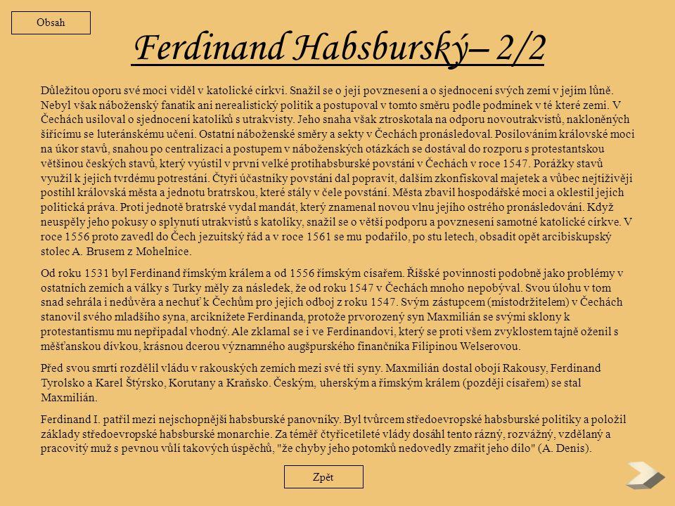 Ferdinand Habsburský –1/2 Narodil se a vyrůstal ve Španělsku, kde se mu dostalo dobrého vzdělání a přísné náboženské výchovy.