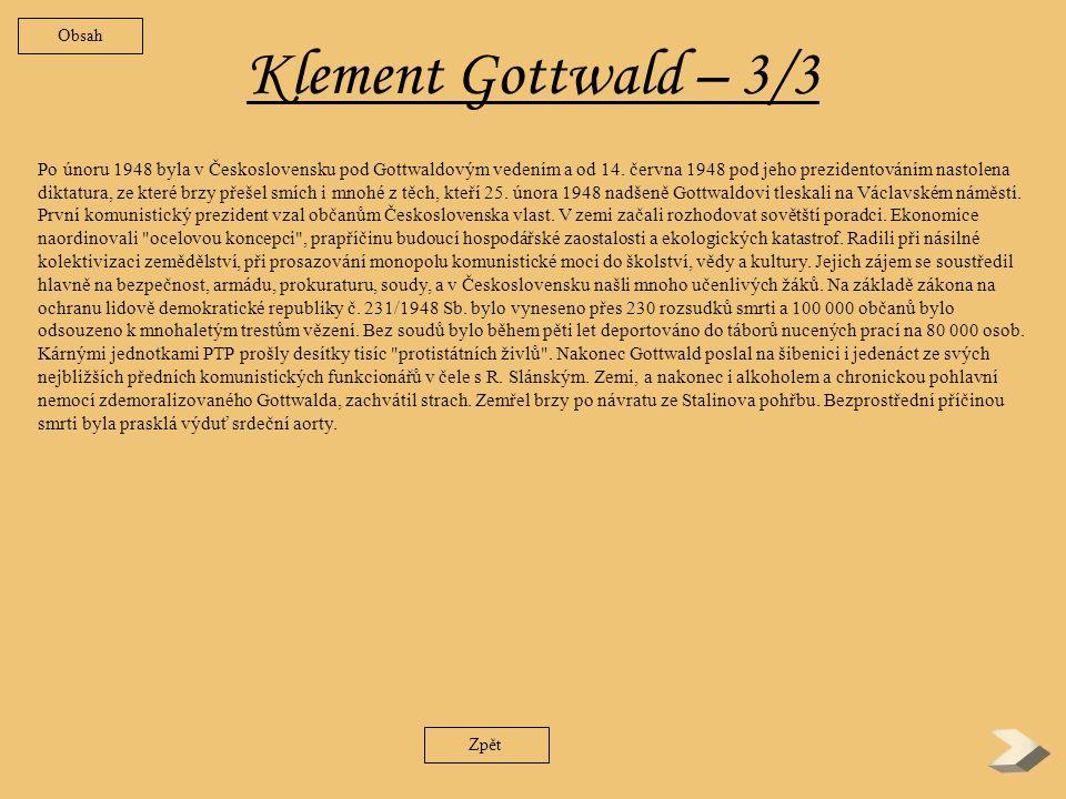 Klement Gottwald – 2/3 Zpět do Sovětského svazu, kde až do poloviny roku 1941 zastával politiku odpovídající sovětsko-německému paktu ze srpna 1939.