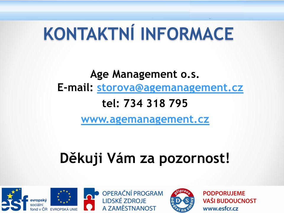 Age Management o.s. E-mail: storova@agemanagement.czstorova@agemanagement.cz tel: 734 318 795 www.agemanagement.cz Děkuji Vám za pozornost! KONTAKTNÍ
