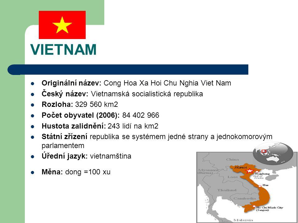 VIETNAM Originální název: Cong Hoa Xa Hoi Chu Nghia Viet Nam Český název: Vietnamská socialistická republika Rozloha: 329 560 km2 Počet obyvatel (2006