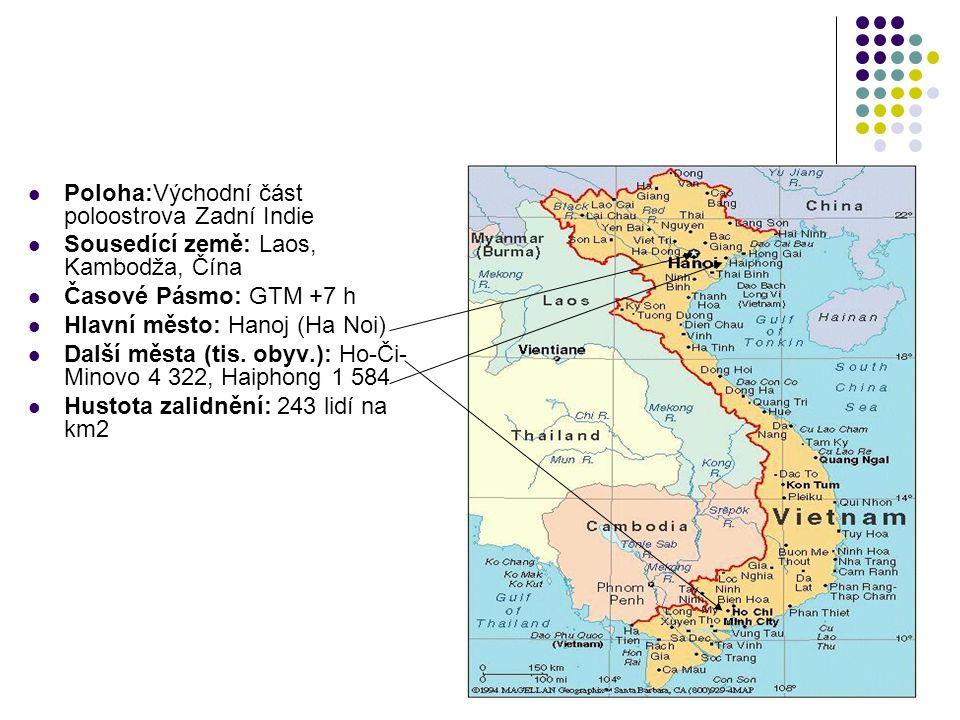 Poloha:Východní část poloostrova Zadní Indie Sousedící země: Laos, Kambodža, Čína Časové Pásmo: GTM +7 h Hlavní město: Hanoj (Ha Noi) Další města (tis