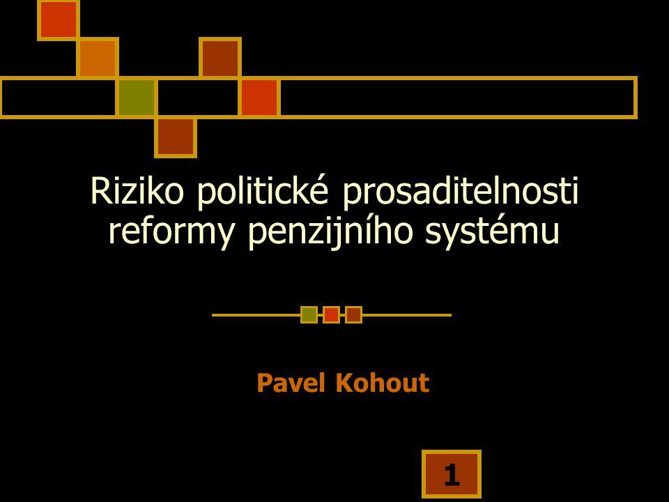 1 Riziko politické prosaditelnosti reformy penzijního systému Pavel Kohout