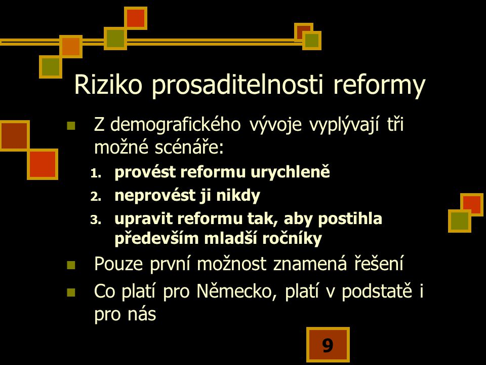 9 Riziko prosaditelnosti reformy Z demografického vývoje vyplývají tři možné scénáře: 1.