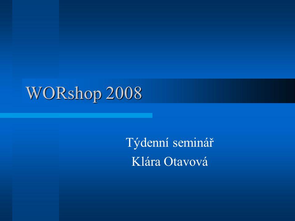 WORshop 2008 Týdenní seminář Klára Otavová