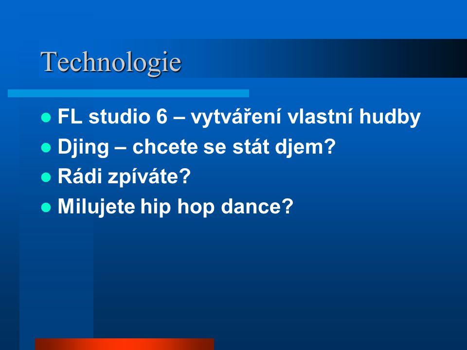 Technologie FL studio 6 – vytváření vlastní hudby Djing – chcete se stát djem? Rádi zpíváte? Milujete hip hop dance?
