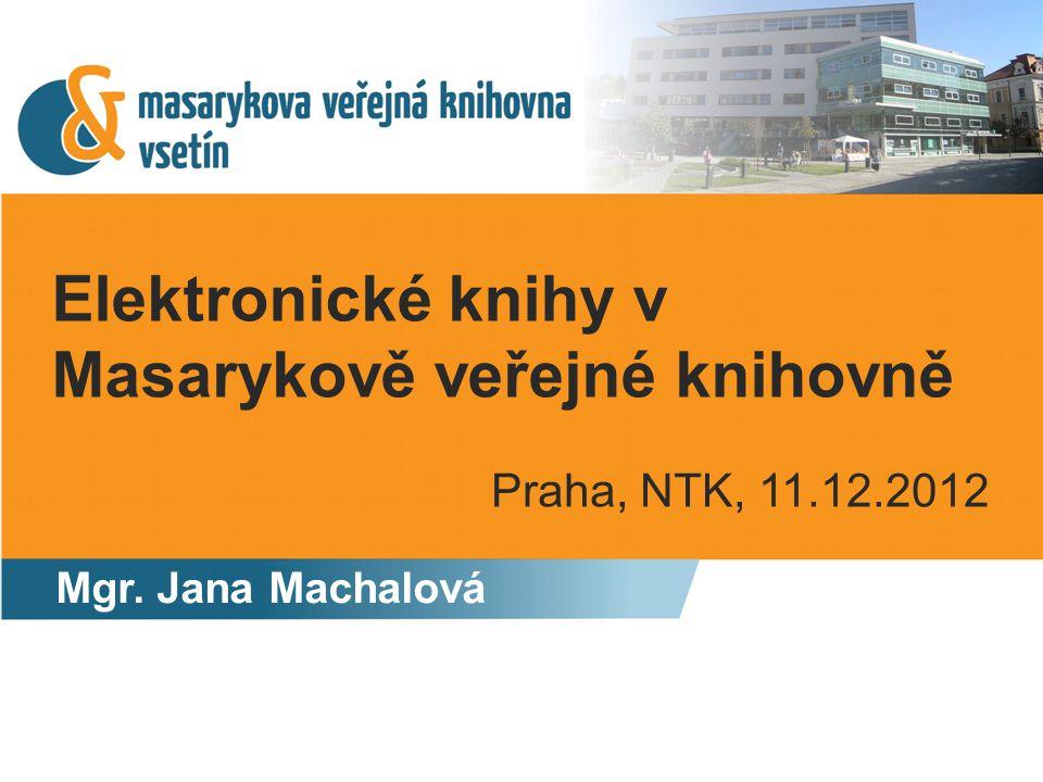 Elektronické knihy v Masarykově veřejné knihovně Mgr. Jana Machalová Praha, NTK, 11.12.2012