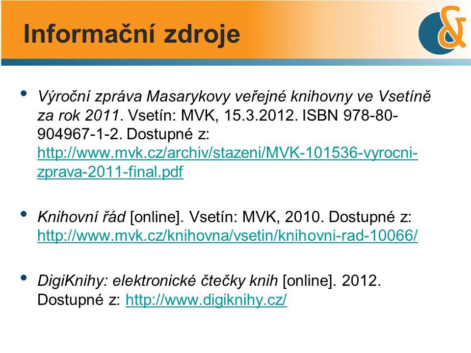 Výroční zpráva Masarykovy veřejné knihovny ve Vsetíně za rok 2011. Vsetín: MVK, 15.3.2012. ISBN 978-80- 904967-1-2. Dostupné z: http://www.mvk.cz/arch