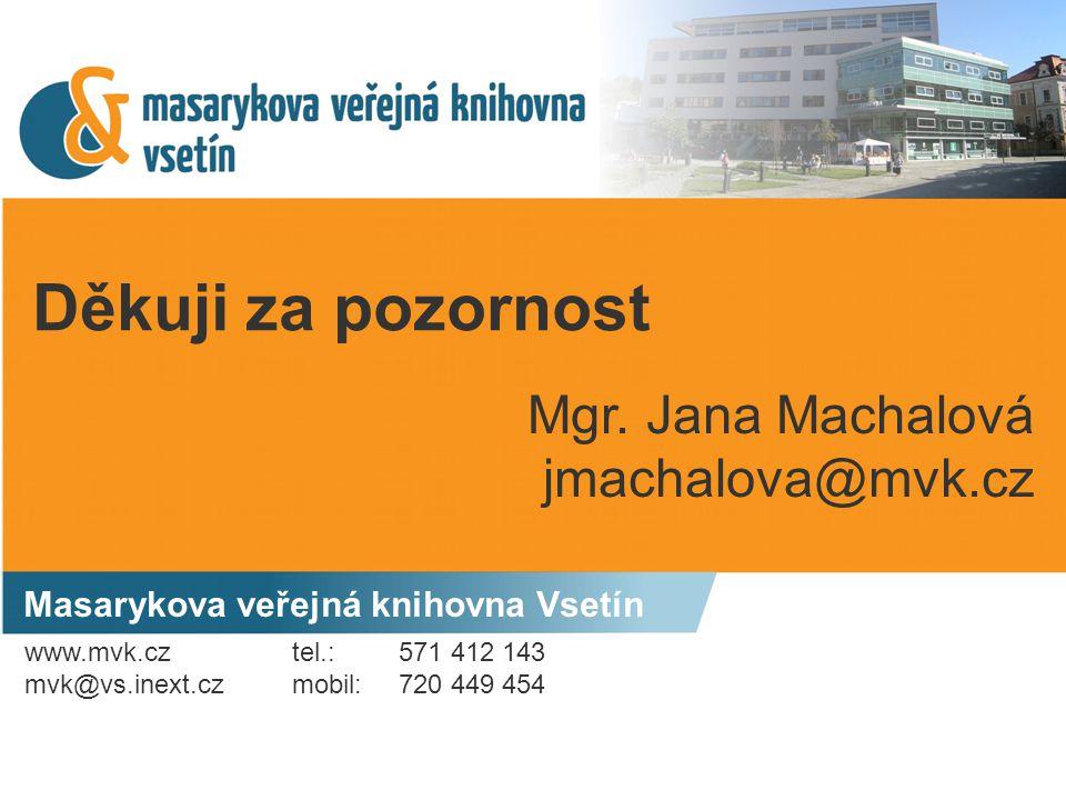 Děkuji za pozornost Masarykova veřejná knihovna Vsetín Mgr. Jana Machalová jmachalova@mvk.cz www.mvk.cz mvk@vs.inext.cz tel.: 571 412 143 mobil: 720 4