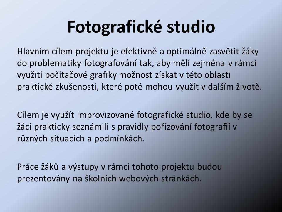 Fotografické studio Hlavním cílem projektu je efektivně a optimálně zasvětit žáky do problematiky fotografování tak, aby měli zejména v rámci využití