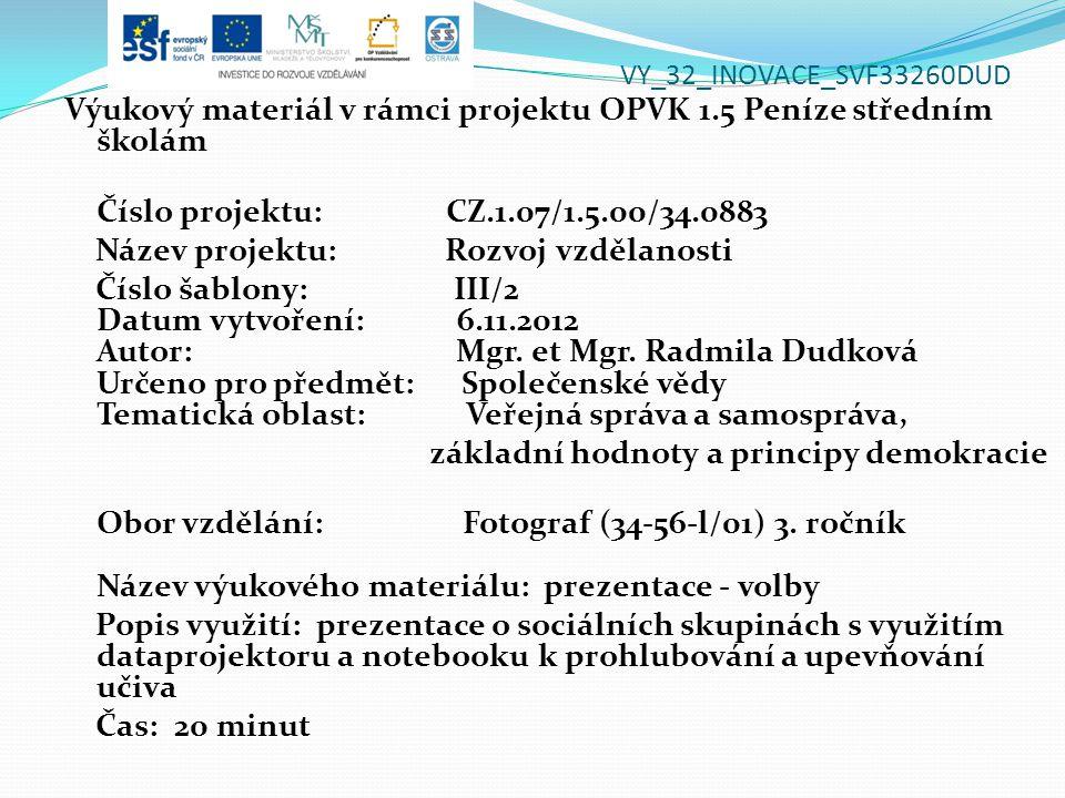 VY_32_INOVACE_SVF33260DUD Výukový materiál v rámci projektu OPVK 1.5 Peníze středním školám Číslo projektu: CZ.1.07/1.5.00/34.0883 Název projektu: Rozvoj vzdělanosti Číslo šablony: III/2 Datum vytvoření: 6.11.2012 Autor: Mgr.