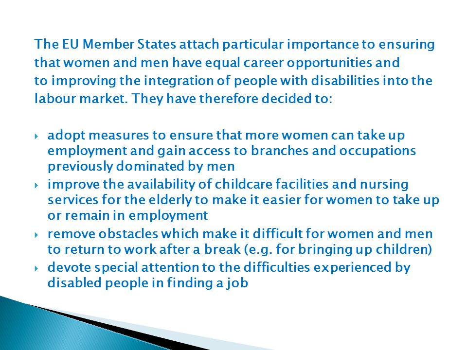 The EU Member States attach particular importance to ensuring that women and men have equal career opportunities and to improving the integration of people with disabilities into the labour market.