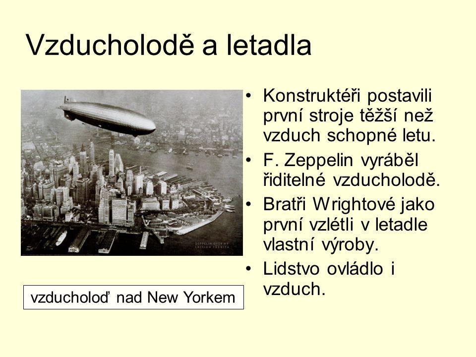 Vzducholodě a letadla Konstruktéři postavili první stroje těžší než vzduch schopné letu. F. Zeppelin vyráběl řiditelné vzducholodě. Bratři Wrightové j
