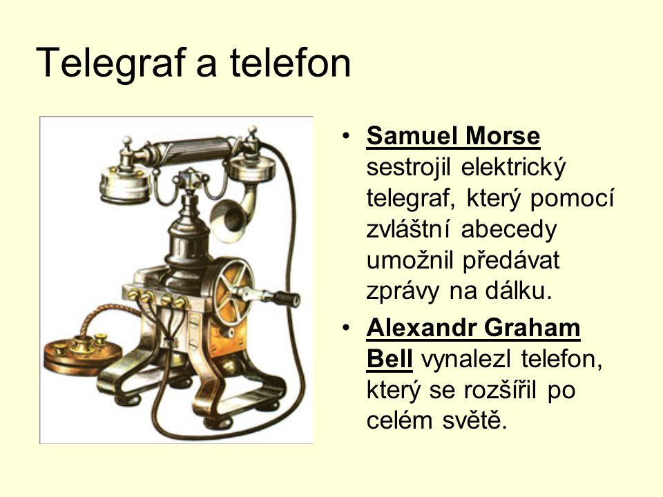 Telegraf a telefon Samuel Morse sestrojil elektrický telegraf, který pomocí zvláštní abecedy umožnil předávat zprávy na dálku. Alexandr Graham Bell vy