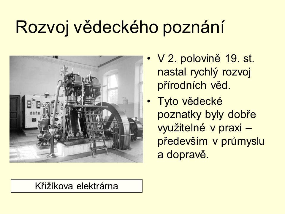 Rozvoj vědeckého poznání V 2. polovině 19. st. nastal rychlý rozvoj přírodních věd. Tyto vědecké poznatky byly dobře využitelné v praxi – především v