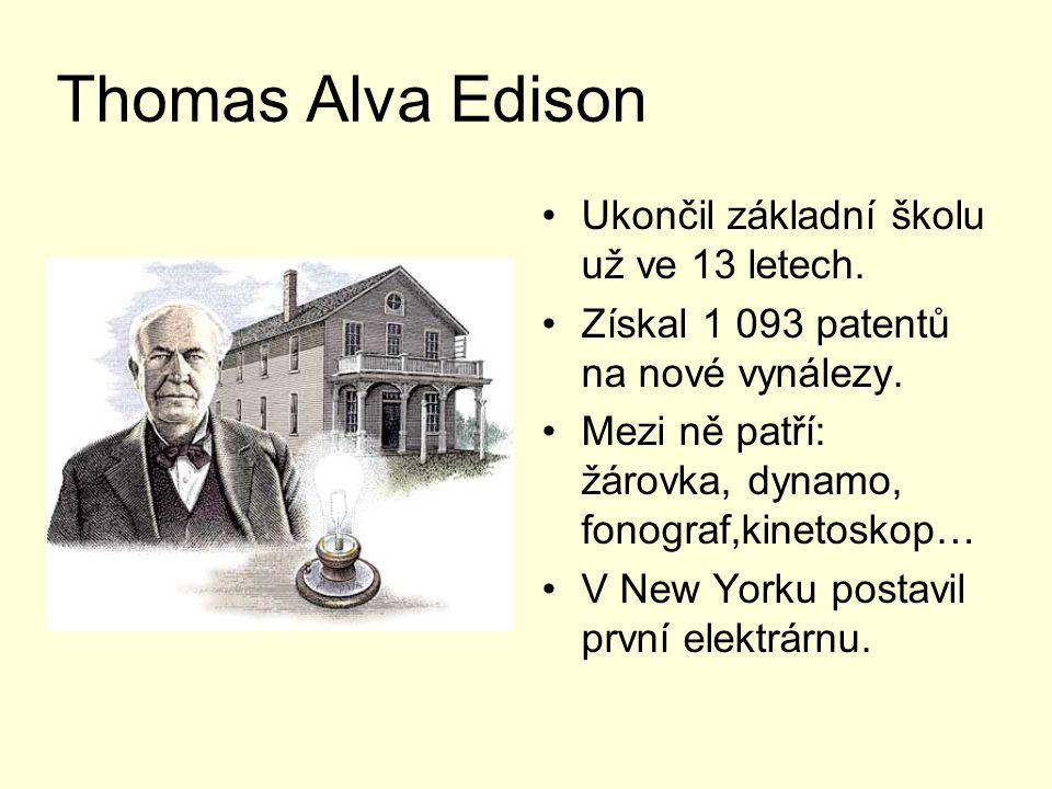 Thomas Alva Edison Ukončil základní školu už ve 13 letech. Získal 1 093 patentů na nové vynálezy. Mezi ně patří: žárovka, dynamo, fonograf,kinetoskop…