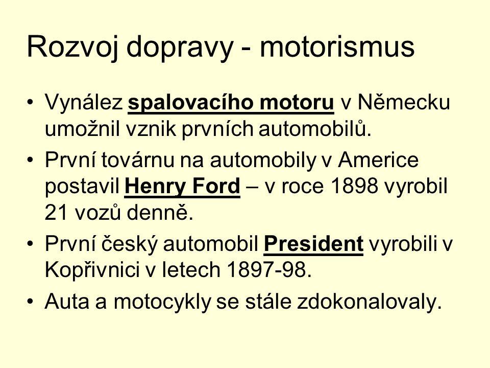 Rozvoj dopravy - motorismus Vynález spalovacího motoru v Německu umožnil vznik prvních automobilů. První továrnu na automobily v Americe postavil Henr