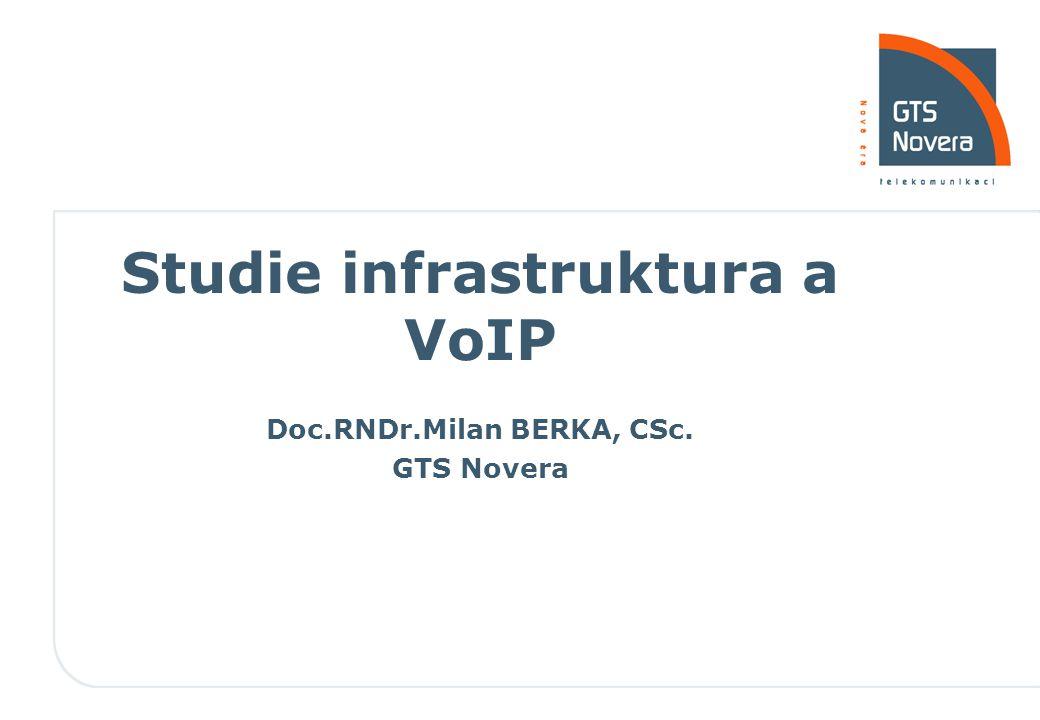 Studie infrastruktura a VoIP Doc.RNDr.Milan BERKA, CSc. GTS Novera