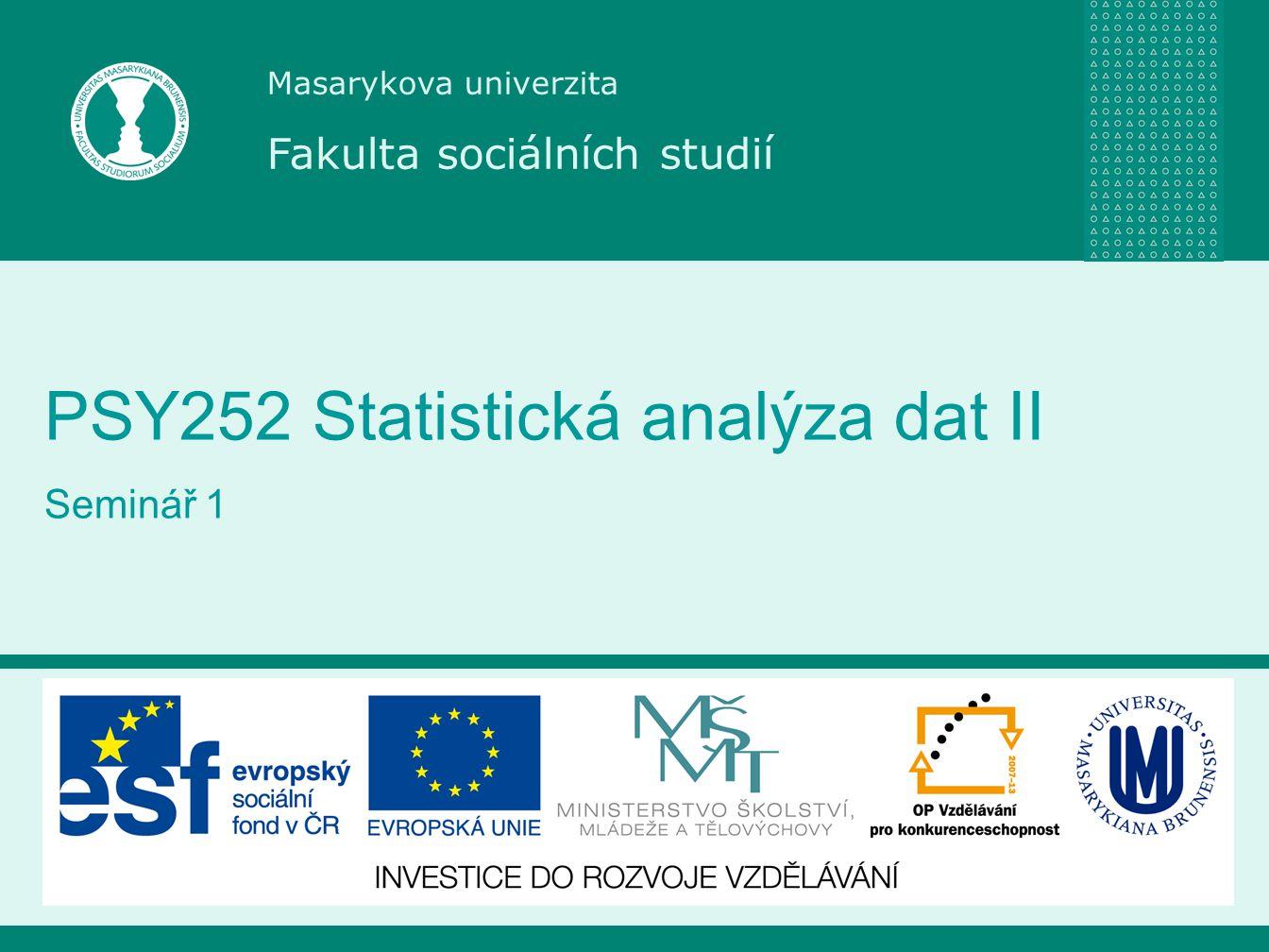 Masarykova univerzita Fakulta sociálních studií PSY252 Statistická analýza dat II Seminář 1