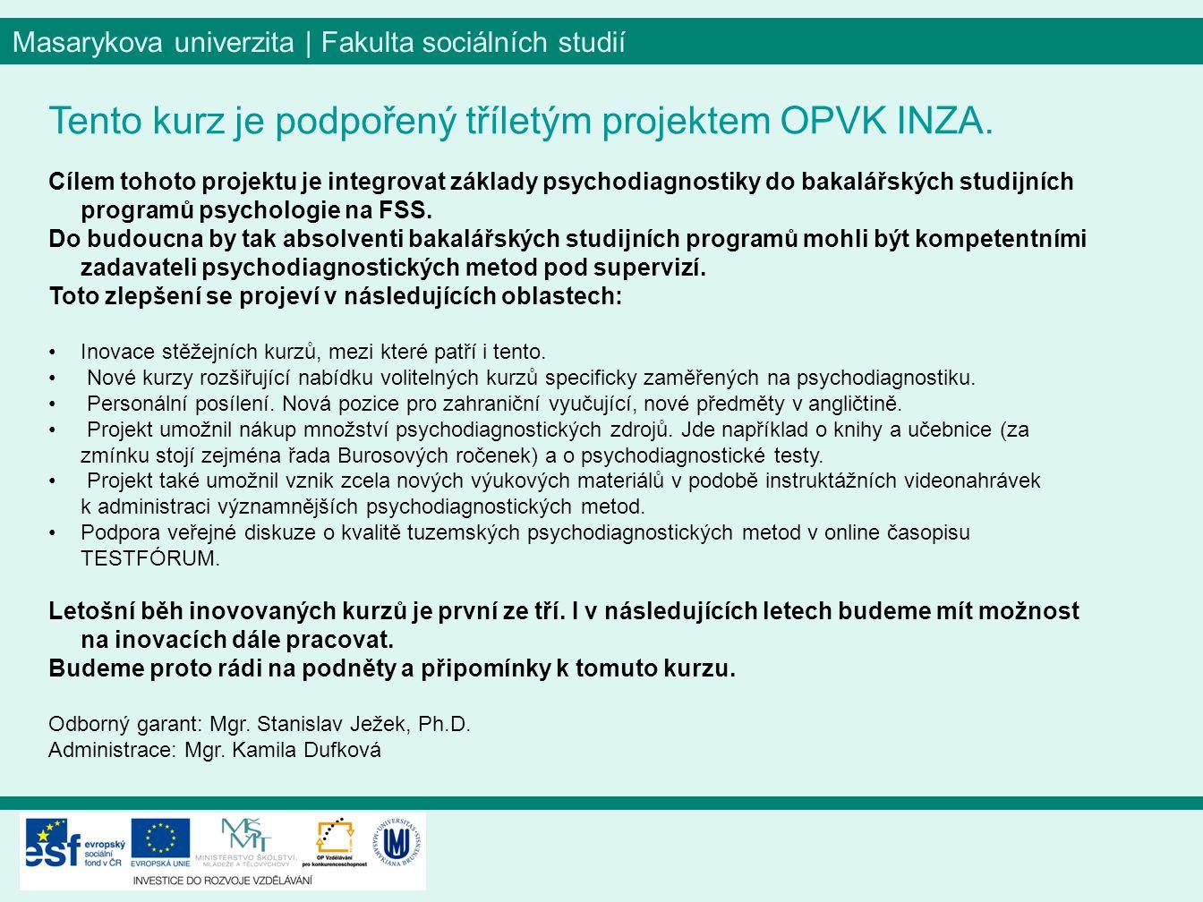 Masarykova univerzita | Fakulta sociálních studií Tento kurz je podpořený tříletým projektem OPVK INZA.