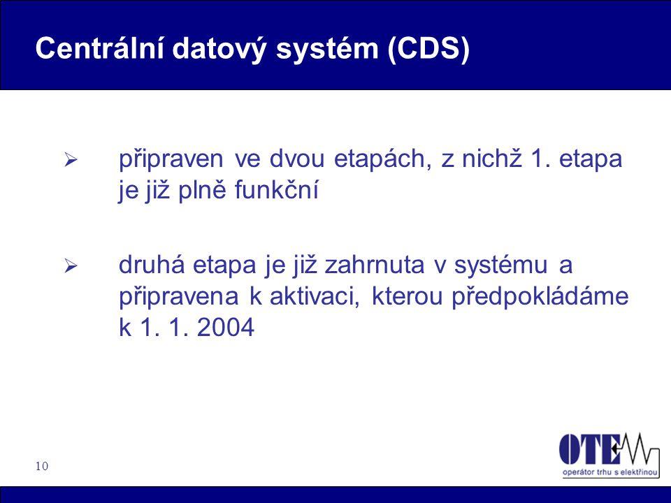 10 Centrální datový systém (CDS)  připraven ve dvou etapách, z nichž 1. etapa je již plně funkční  druhá etapa je již zahrnuta v systému a připraven