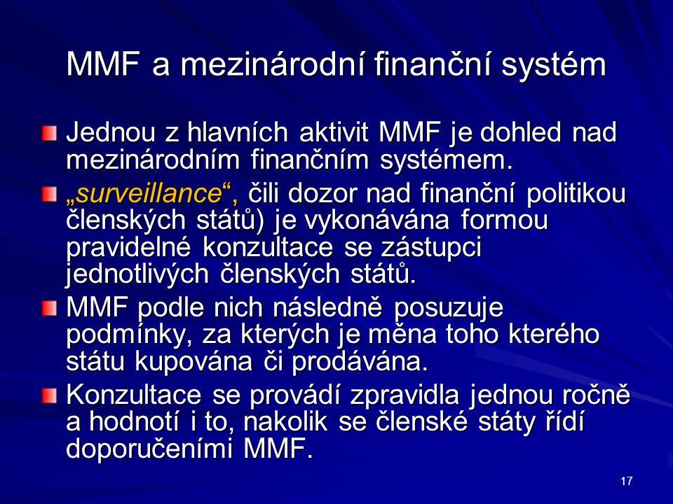 """MMF a mezinárodní finanční systém Jednou z hlavních aktivit MMF je dohled nad mezinárodním finančním systémem. """"surveillance"""", čili dozor nad finanční"""