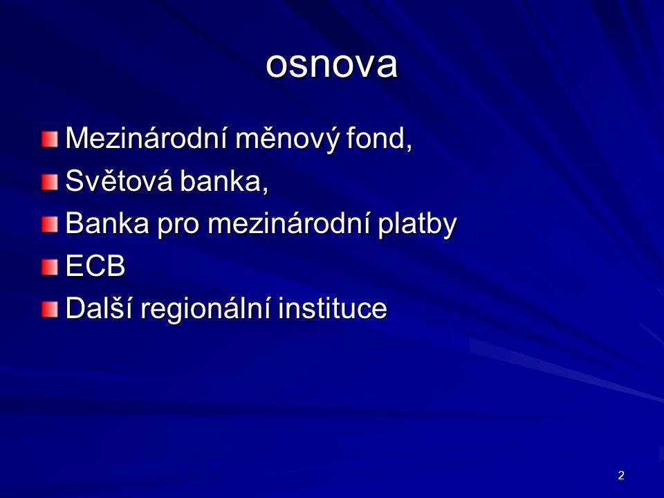 osnova Mezinárodní měnový fond, Světová banka, Banka pro mezinárodní platby ECB Další regionální instituce 2
