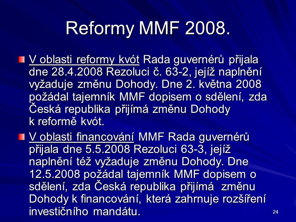 Reformy MMF 2008. V oblasti reformy kvót Rada guvernérů přijala dne 28.4.2008 Rezoluci č. 63-2, jejíž naplnění vyžaduje změnu Dohody. Dne 2. května 20
