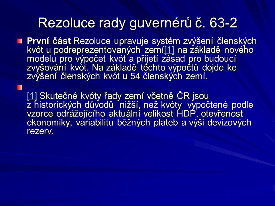 Rezoluce rady guvernérů č. 63-2 První část Rezoluce upravuje systém zvýšení členských kvót u podreprezentovaných zemí[1] na základě nového modelu pro