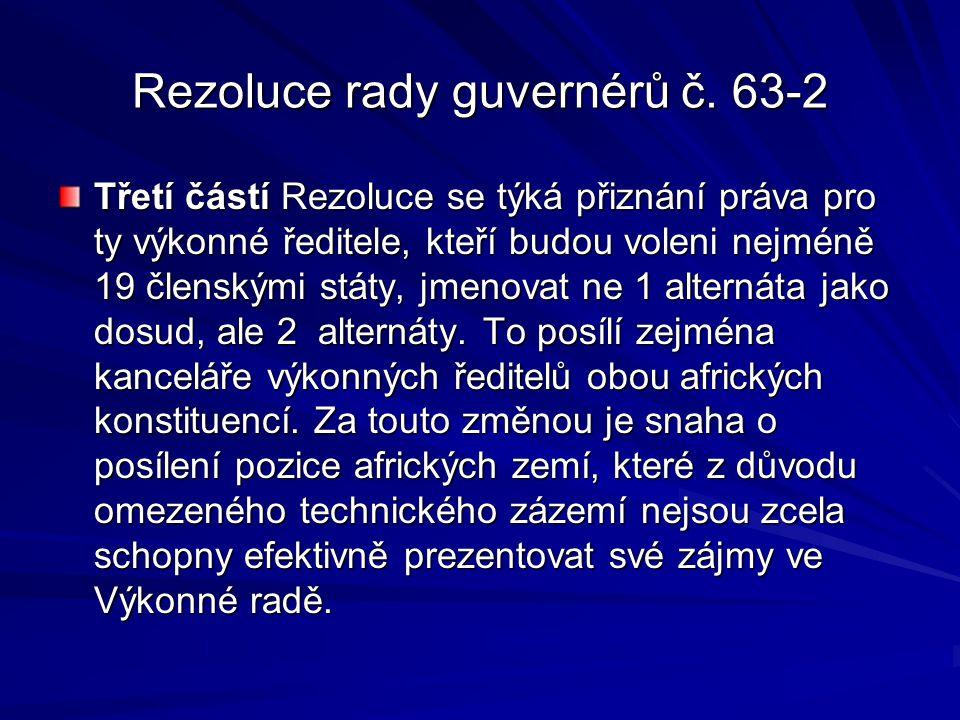 Rezoluce rady guvernérů č. 63-2 Třetí částí Rezoluce se týká přiznání práva pro ty výkonné ředitele, kteří budou voleni nejméně 19 členskými státy, jm