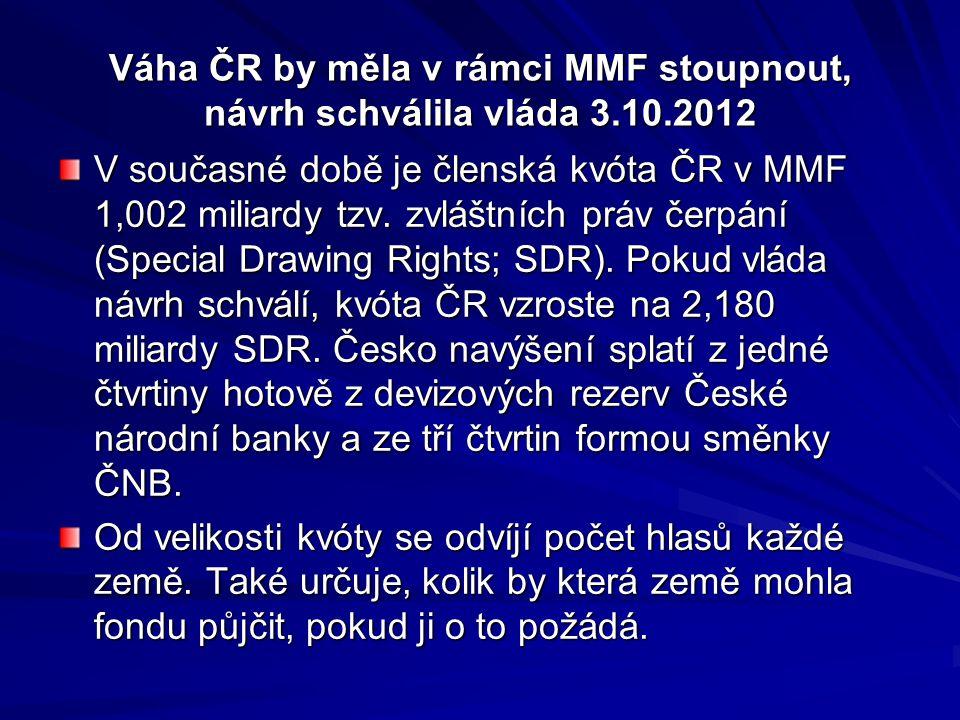 Váha ČR by měla v rámci MMF stoupnout, návrh schválila vláda 3.10.2012 V současné době je členská kvóta ČR v MMF 1,002 miliardy tzv. zvláštních práv č