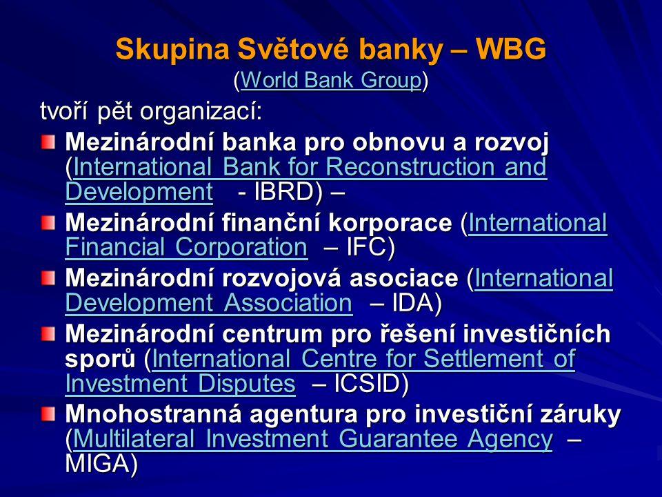 Skupina Světové banky – WBG (World Bank Group) Skupina Světové banky – WBG (World Bank Group) World Bank GroupWorld Bank Group tvoří pět organizací: M