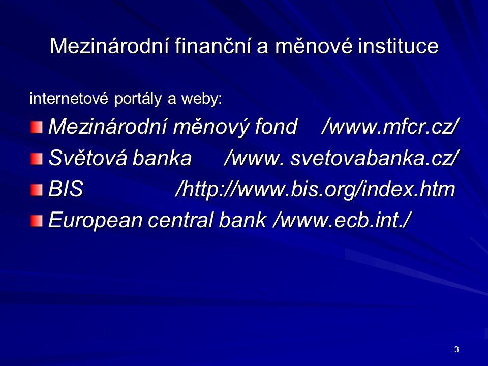 Mezinárodní finanční a měnové instituce internetové portály a weby: Mezinárodní měnový fond/www.mfcr.cz/ Světová banka /www. svetovabanka.cz/ BIS/http