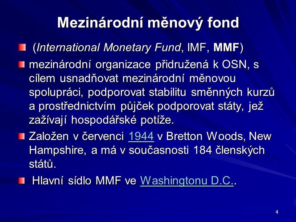 Mezinárodní měnový fond (International Monetary Fund, IMF, MMF) (International Monetary Fund, IMF, MMF) mezinárodní organizace přidružená k OSN, s cíl